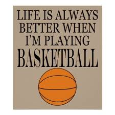 Life is better with basketball